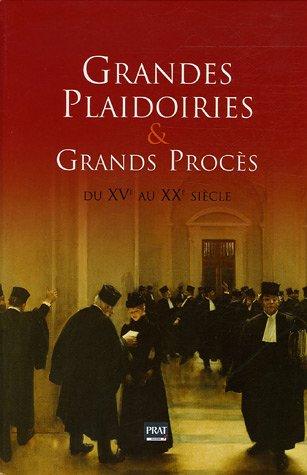 Grandes plaidoiries et grands procès du XVè au XXè siècle