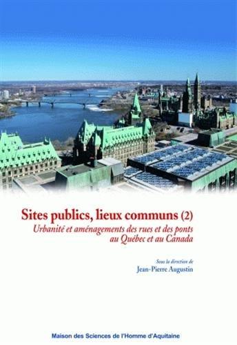 9782858923533: Sites publics, lieux communs : Volume 2, Urbanité et aménagement des rues et des ponts au Québec et au Canada