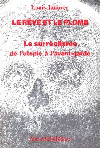 9782858930739: Le Rêve et le plomb : Le Surréalisme de l'utopie à l'avant-garde