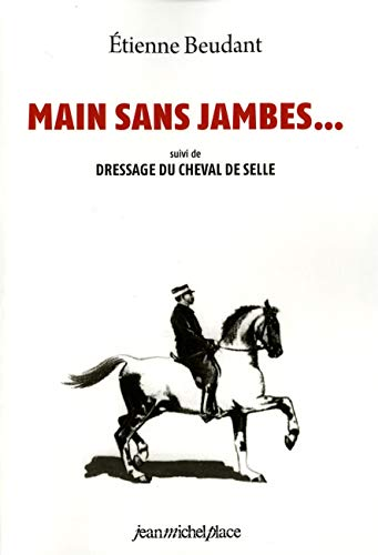 9782858930777: main sans jambes ; dressage du cheval de selle