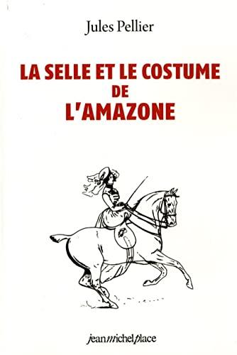 La selle et le costume de l'Amazone: Jules Pellier