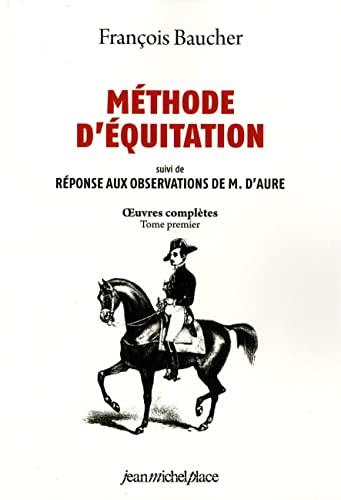 9782858931071: M�thode d'�quitation et r�ponses aux observations de M. D'Aube. oeuvres compl�tes, tome 1