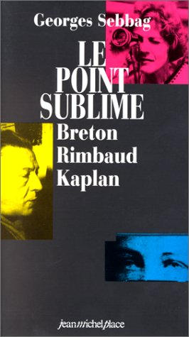 9782858932887: Le Point sublime. Andr� Breton, Arthur Rimbaud, Nelly Kaplan