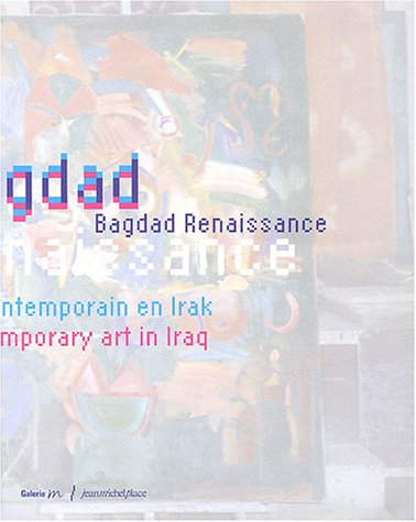 9782858937417: Bagdad Renaissance : Art contemporain en Irak : Contemporary Art in Iraq