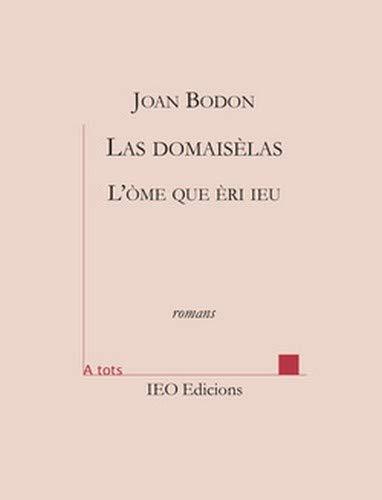 Las domaisèlas seguit de L'ome que èri: Joan Bodon