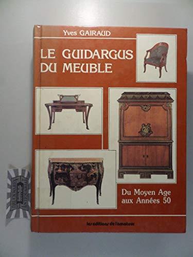 Le Guidargus Du Meuble Du moyen Age Aux Annees 50.: Gairaud, Yves.