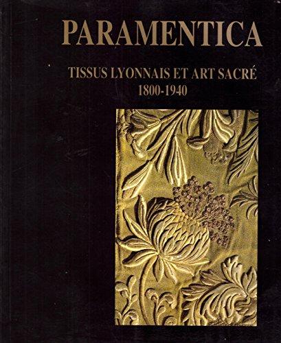 9782859171353: Paramentica: Tissus lyonnais et art sacre, 1800-1940 : Musee de Fourviere, 1992 (French Edition)