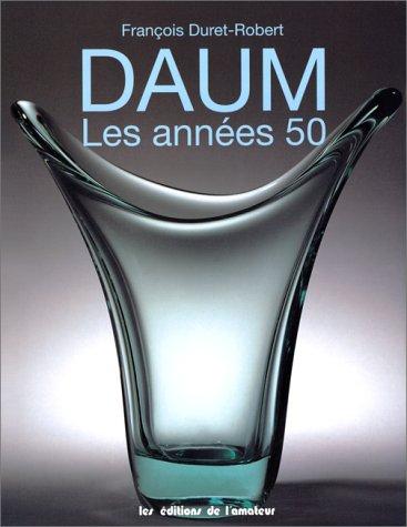 Daum: Les annees 50 (French Edition): Duret-Robert, Francois