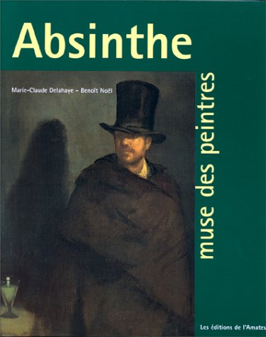 L'absinthe, muse des peintres (French Edition): Delahaye, Marie-Claude