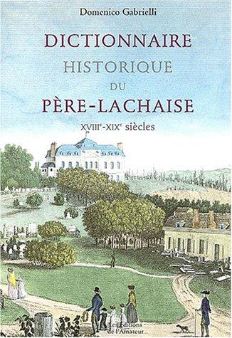 Dictionnaire historique du Père-Lachaise (XVIIIè - XIXè S.): GABRIELLI ...