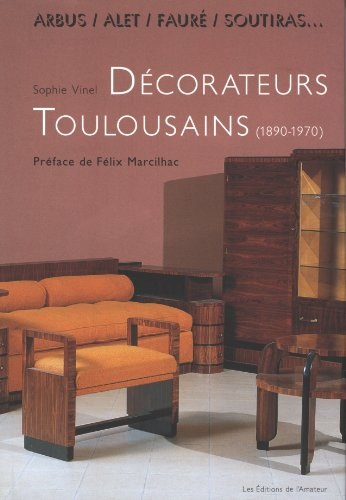 ARBUS, ALET, FAURE, SOUTIRAS. Decorateurs Toulousains Du XXe Siecle