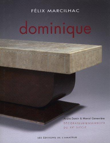 Dominique : Décorateur - ensemblier du XXe siècle: Félix Marcilhac