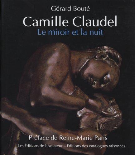 Camille Claudel, le miroir et la nuit (French Edition): Gérard Bouté