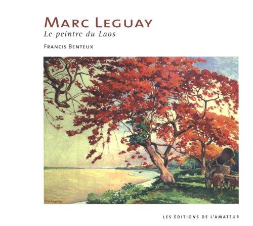 Marc Leguay, le peintre du Laos (French Edition): Francis Benteux