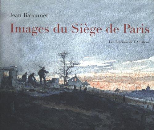 Images du Siège de Paris : 1870-1871: Jean Baronnet