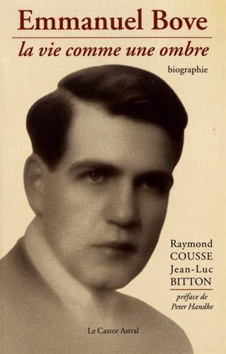 Emmanuel Bove: La vie comme une ombre : biographie (French Edition): Cousse, Raymond
