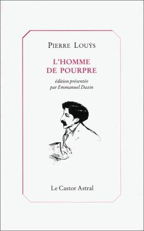 L'homme de pourpre: Pierre Louÿs