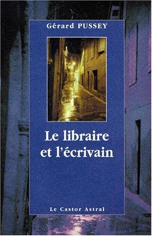 Le libraire et l'écrivain Pussey, Gerard: Pussey, Gerard