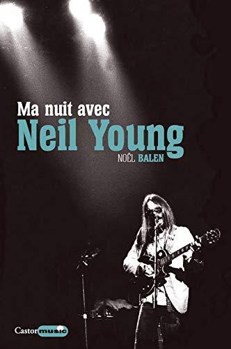 Ma nuit avec Neil Young: Balen, No�l