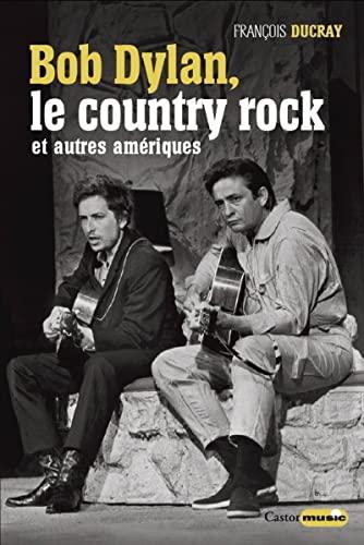 Bob Dylan, le country rock et autres Amériques: Ducray, François