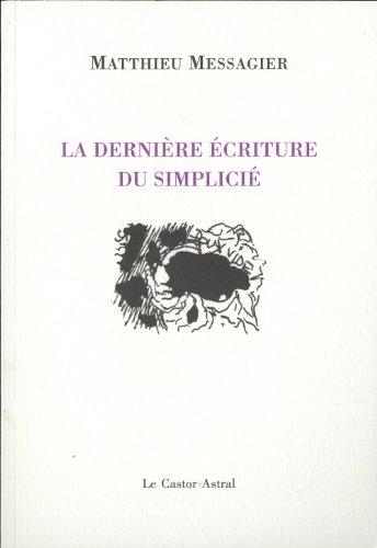 La dernière écriture du simplicié: Matthieu Messagier