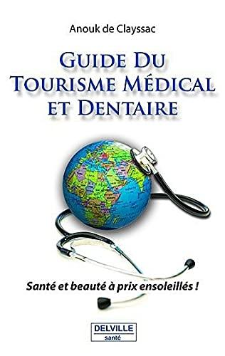 GUIDE DU TOURISME MEDICAL ET DENTAIRE: CLAYSSAC ANOUCK DE