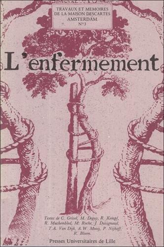 9782859391645: L'enfermement: Actes du Colloque franco-néerlandais de novembre 1979 à Amsterdam (Travaux et mémoires de la Maison Descartes, Amsterdam) (French Edition)