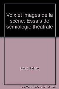 Voix et images de la scene: Essais: Pavis, Patrice