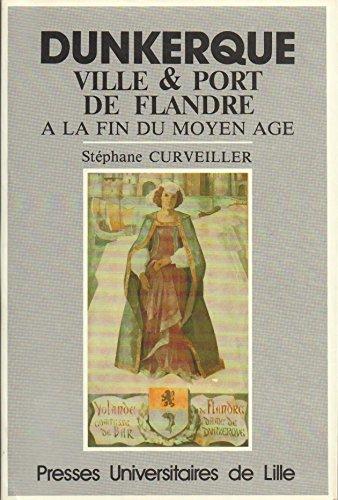 Dunkerque : ville et port de Flandre a la fin du moyen age : a travers les comptes de bailliage de ...