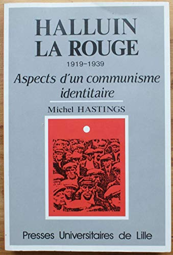 HALLUIN LA ROUGE - 1919-1939: Aspects dun communisme identitaire: HASTINGS ( Michel )
