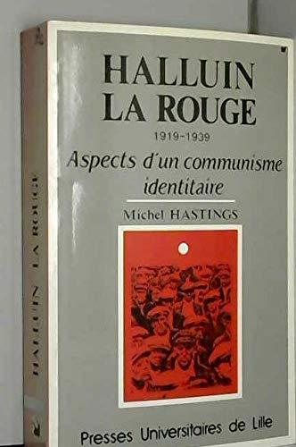 HALLUIN LA ROUGE - 1919-1939: Aspects dun communisme identitaire