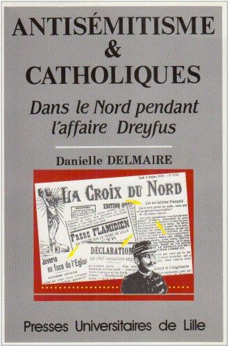 Antisémitisme et catholiques dans le Nord pendant l'affaire Dreyfus: DELMAIRE ( Danielle )