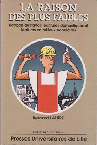 9782859394356: La raison des plus faibles: Rapport au travail, ecritures domestiques et lectures em milieux populaires (Mutations/sociologie) (French Edition)
