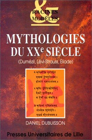 9782859394516: Mythologies du XXe siècle: Dumézil, Lévi-Strauss, Eliade (Racines & modèles) (French Edition)