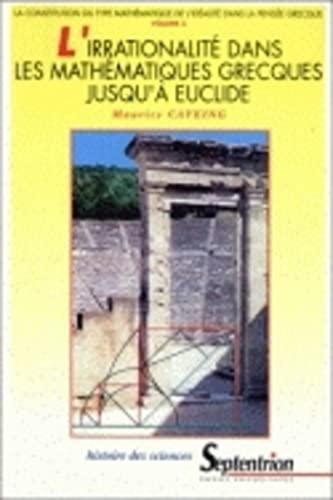 L'irrationalité dans les mathématiques grecques jusqu'à Euclide: M. ...