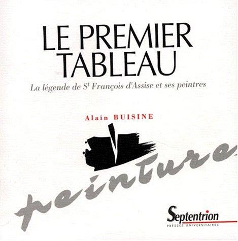 Le premier tableau: La legende de saint Francois d'Assise et ses peintres (Peintures) (French Edition) (2859395431) by Buisine, Alain