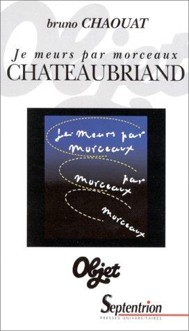 9782859395773: Je meurs par morceaux: Chateaubriand (Objet) (French Edition)