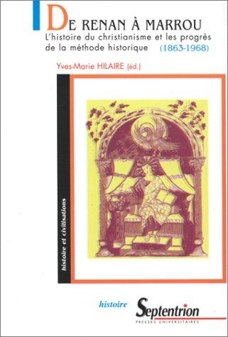 9782859396022: De Renan à Marrou: L'histoire du christianisme et les progrès de la méthode historique, 1863-1968 (Histoire et civilisations) (French Edition)