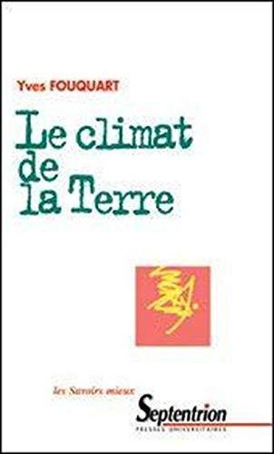 9782859397937: Le climat de la Terre : Fonctionnement de la machine climatique, influence humaine et évolution probable