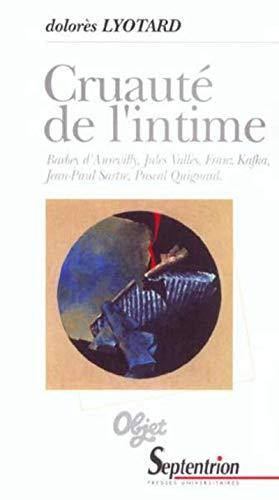 9782859398095: Cruaut� de l'intime : Barbey d'Aurevilly, Jules Vall�s, Franz Kafka, Jean-Paul Sartre, Pascal Quignard