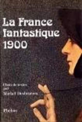 9782859400163: La France fantastique 1900 : Choix de textes