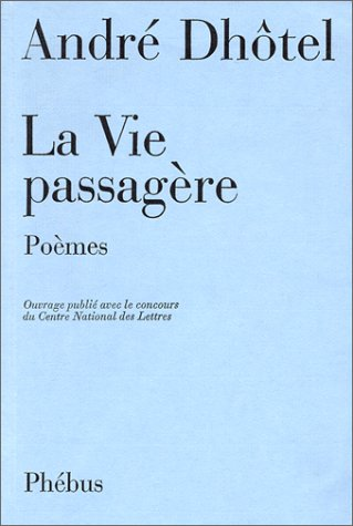 La vie passagere: Poemes (French Edition) (2859400214) by Dhotel, Andre