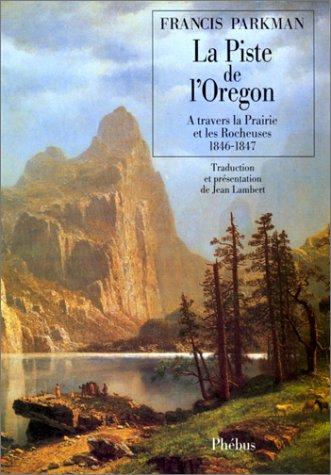 9782859402105: La piste de l'Oregon : à travers la Prairie et les Rocheuses 1846-1847