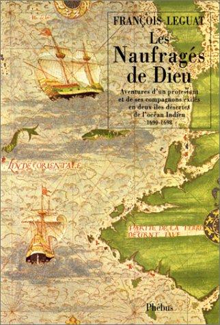 9782859403638: Les naufrages de Dieu: Aventures d'un protestant et de ses compagnons exiles en deux iles desertes de l'ocean Indien, 1690-1698 (D'ailleurs) (French Edition)