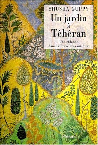 9782859403935: UN JARDIN A TEHERAN. Une enfance dans la Perse d'avant-hier