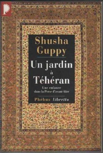 9782859405748: UN JARDIN A TEHERAN. : Une enfance dans la Perse d'avant-hier