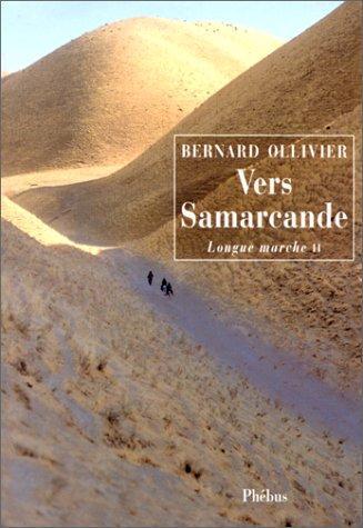 9782859407254: La longue marche : de la Méditerranée jusqu'en Chine par la route de la soie, tome 2 : Vers Samarcande
