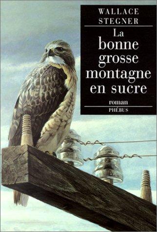 BONNE GROSSE MONTAGNE EN SUCRE (LA): STEGNER WALLACE