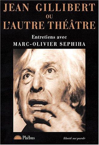 Jean Gillibert ou l'autre thà atre [Paperback]: Marc-Olivier Sephiha