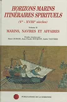 HORIZONS MARINS, ITINÉRAIRES SPIRITUELS - ( Ve - XVIIIe siècles )------------- Tome 2...